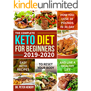 The Complete Keto Diet for Beginners 2019-2020: Easy Keto Recipes to Reset Your Body and Live a Healthy Life (How You…
