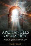 Archangels of Magick: Rituals for Prosperity, Healing, Love, Wisdom, Divination and Success (English Edition)