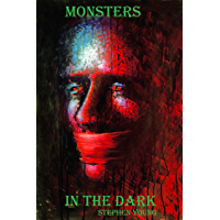MONSTERS IN THE DARK. Hauntings; true encounters with ghosts and demons.: Documented accounts of ghost and demonic hauntings.