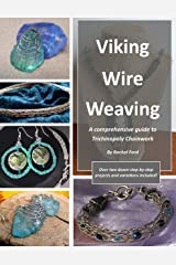 Viking Wire Weaving: A comprehensive guide to Trichinopoly Chainwork Kindle Edition