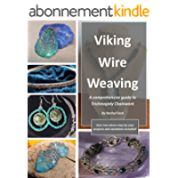 Viking Wire Weaving: A comprehensive guide to Trichinopoly Chainwork (English Edition)