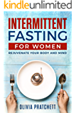 Intermittent Fasting For Women: Rejuvenate Your Body And Mind