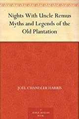 Nights With Uncle Remus Myths and Legends of the Old Plantation Kindle Edition