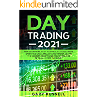 Day Trading 2021: For Beginners. Best Techniques To Maximize Earning Like A Millionaire Trader. Learn The Secrets To…