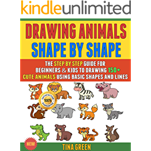 Drawing Animals Shape By Shape: The Step By Step Guide For Beginners & Kids To Drawing 150+ Cute Animals Using Basic…