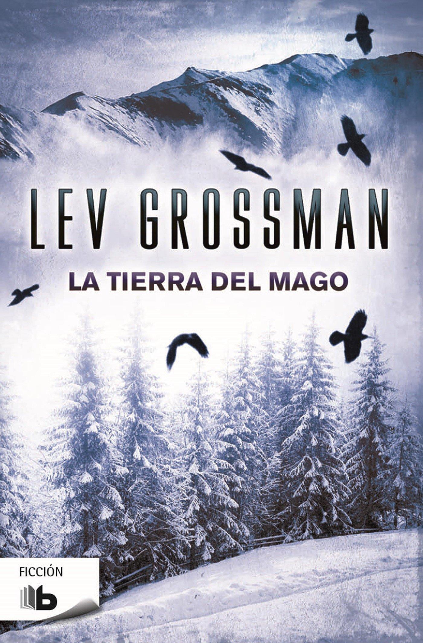 La tierra del mago (Trilogía Los Magos 3) (B DE BOLSILLO) Tapa blanda – 24 feb 2016 Lev Grossman B de Bolsillo (Ediciones B) 8490701822 Fantasy - General