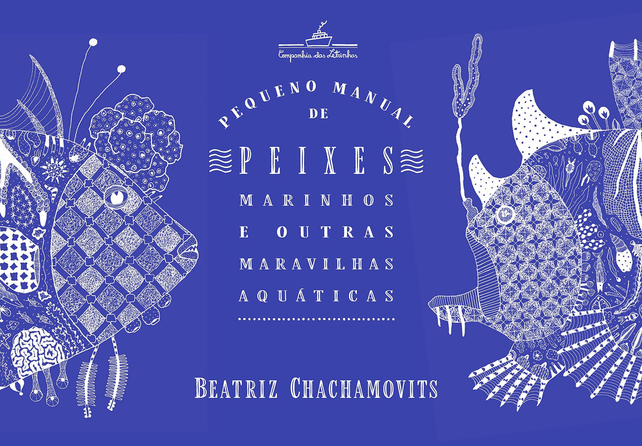 Pequeno Manual de Peixes Marinhos e Outras Maravilhas Aquáticas: Beatriz  Chachamovits: 9788574068145: Amazon.com: Books