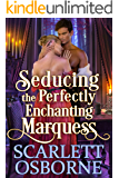 Seducing the Perfectly Enchanting Marquess: A Steamy Historical Regency Romance Novel