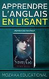Apprendre l'anglais: En lisant de la fantasy (Learn English for French Speakers - Fantasy Novel edition t. 1)