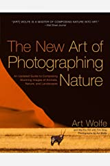 The New Art of Photographing Nature: An Updated Guide to Composing Stunning Images of Animals, Nature, and Landscapes Paperback