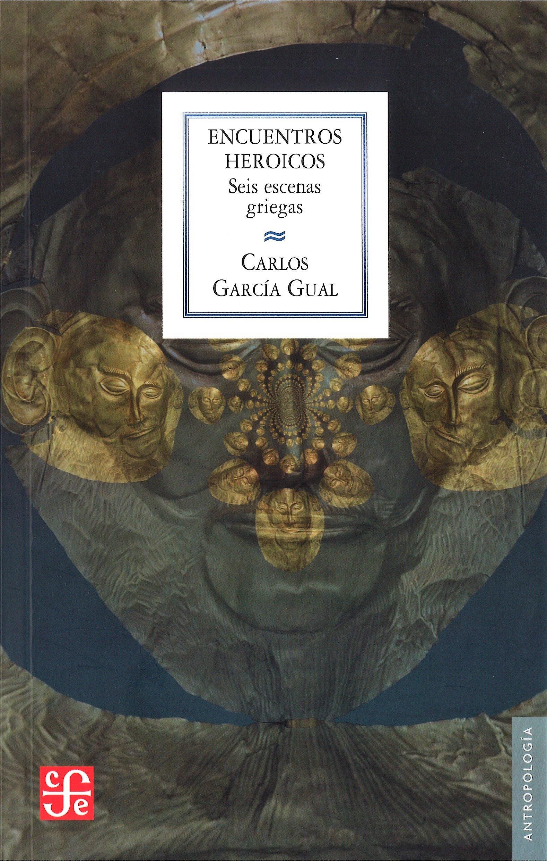 ENCUENTROS HEROICOS Seis escenas griegas Antropologia: Amazon.es: CARLOS GARCÍA GUAL: Libros