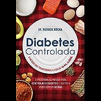 Diabetes Controlada: O programa alimentar para controlar a diabetes e voltar a viver bem em 30 dias