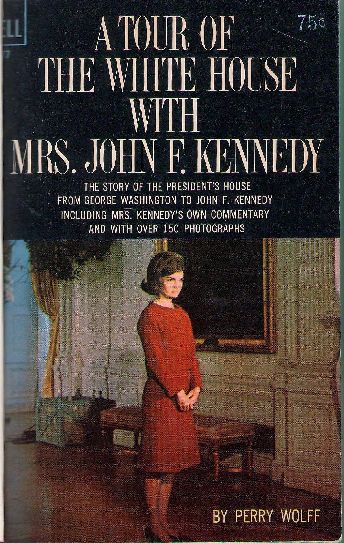 A Tour Of The White House With Mrs John F Kennedy: Perry Sidney Wolff:  Amazon: Books