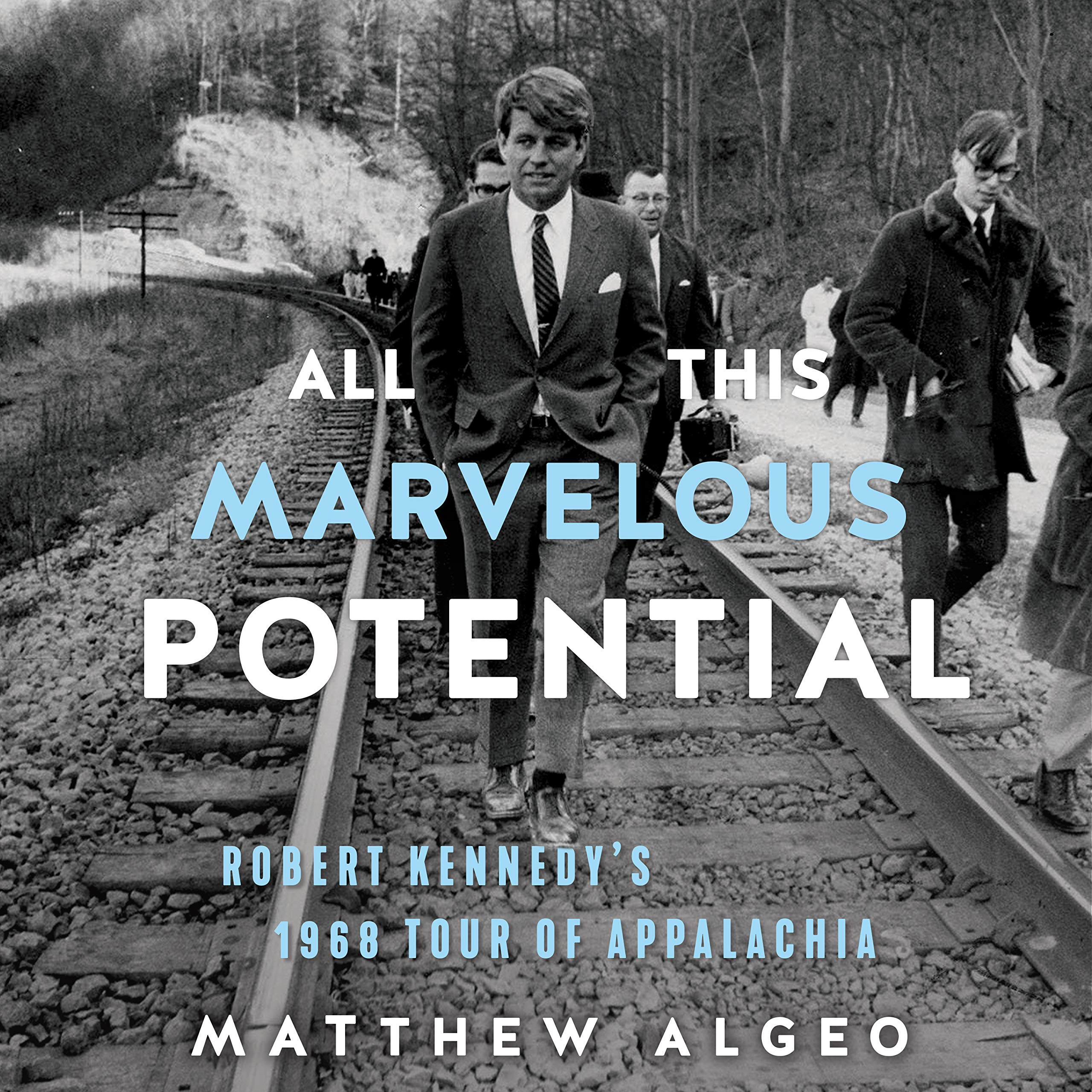 All This Marvelous Potential Robert Kennedy S 1968 Tour Of