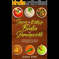 Suppen und Eintöpfen & Braten und Schmorgerichte : Leckere Gerichte, Fleisch und vegetarisch, abnehmen mir warmen Gerichten