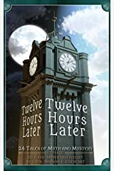 Twelve Hours Later: 24 Tales of Myth and Mystery (The Later Series Book 1) Kindle Edition