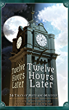 Twelve Hours Later: 24 Tales of Myth and Mystery (The Later Series Book 1)