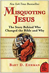 Misquoting Jesus: The Story Behind Who Changed the Bible and Why Kindle Edition