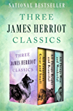 All Creatures Great and Small, All Things Bright and Beautiful, and All Things Wise and Wonderful: Three James Herriot Classics (English Edition)