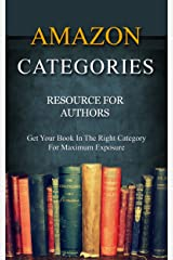 Amazon Categories - Resource for Authors: Get Your Book in the Right Category for Maximum Exposure Kindle Edition