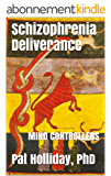 Schizophrenia Deliverance (MIND CONTROLLERS) (English Edition)