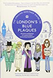 The English Heritage Guide to London's Blue Plaques: The Lives and Homes of London's Most Interesting Inhabitants