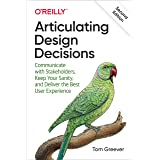 Articulating Design Decisions: Communicate with Stakeholders, Keep Your Sanity, and Deliver the Best User Experience (English