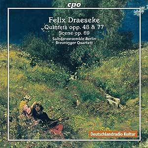 Felix Draeseke: Quintets Opp 48 & 77 Scene Op 69