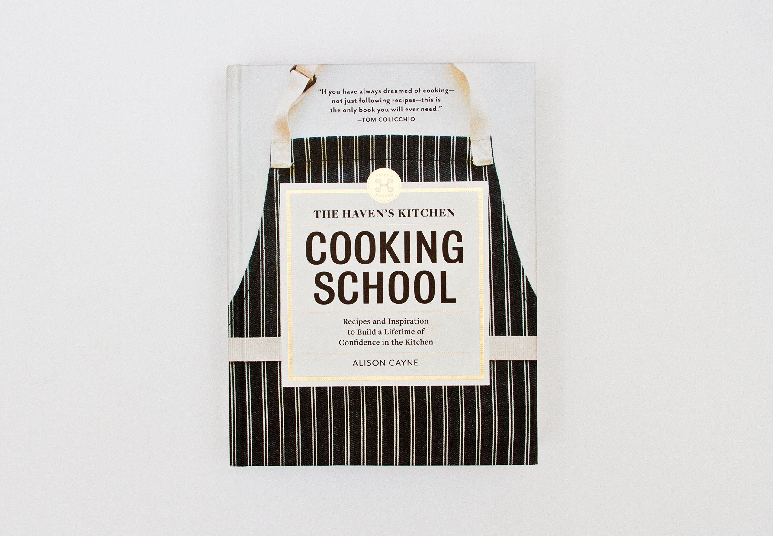The Haven\'s Kitchen Cooking School: Recipes and Inspiration to Build ...
