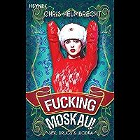 Fucking Moskau!: Sex, Drugs & Wodka