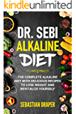 DR. Sebi Alkaline Diet: The Complete Alkaline Diet with Delicious Recipes to Lose Weight and Revitalize Yourself