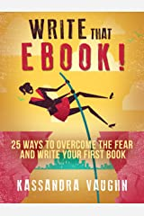 Write That eBook: 25 Ways to Overcome the Fear And Write Your First Book Kindle Edition
