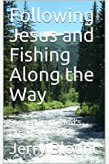 Following Jesus and Fishing Along the Way: Stories from God's Great Outdoors Kindle Edition