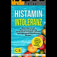 Histaminintoleranz: Besser leben mit der histaminarmen Ernährung. Das Kochbuch mit leckeren, gesunden und ausgewogenen histaminarmen Rezepten. Bonus: Ausführlicher Ratgeber zur Histaminintolerananz.