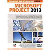 Planning and Scheduling Using Microsoft Project 2013