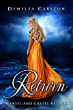 Return: Hansel and Gretel Retold (Romance a Medieval Fairytale series Book 10)