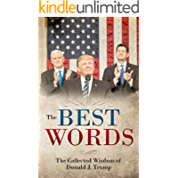 The Best Words: The Collected Wisdom of Donald J. Trump