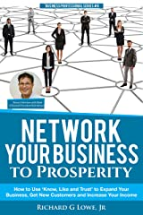 Network Your Business to Prosperity: How to Use 'Know, Like and Trust' to Expand Your Business, Get New Customers and Increase Your Income (Business Professional Series Book 8) Kindle Edition
