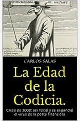 La Edad de la Codicia.: Crisis de 2008: así nació y se expandió el virus de la peste financiera (Spanish Edition) Kindle Edition
