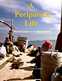 A Peripatetic Life: Reminiscences On an Eclectic Lifetime
