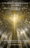 Your Angels Healing Words To Guide: A Spiritual Life Book of Meditation and Awakening (Angel Books Spiritual, Angel Devotion, Angel Messages, Healing Angels, Channeling 1)