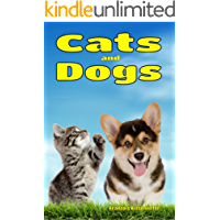 Children's Books: Cats and Dogs: Facts, Information and Beautiful Pictures about Cats and Dogs (FREE VIDEO AUDIO BOOK INCLUDED) (Children's Books ages 6 and up!) (Animal Books for Children 1)