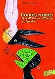 Contes croisés: Quand l'Afrique et l'Europe se répondent
