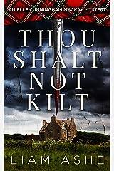 Thou Shalt Not Kilt: An Elle Cunningham Mackay Mystery Kindle Edition
