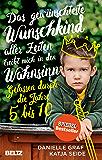Das gewünschteste Wunschkind aller Zeiten treibt mich in den Wahnsinn: Gelassen durch die Jahre 5 bis 10 (German Edition)