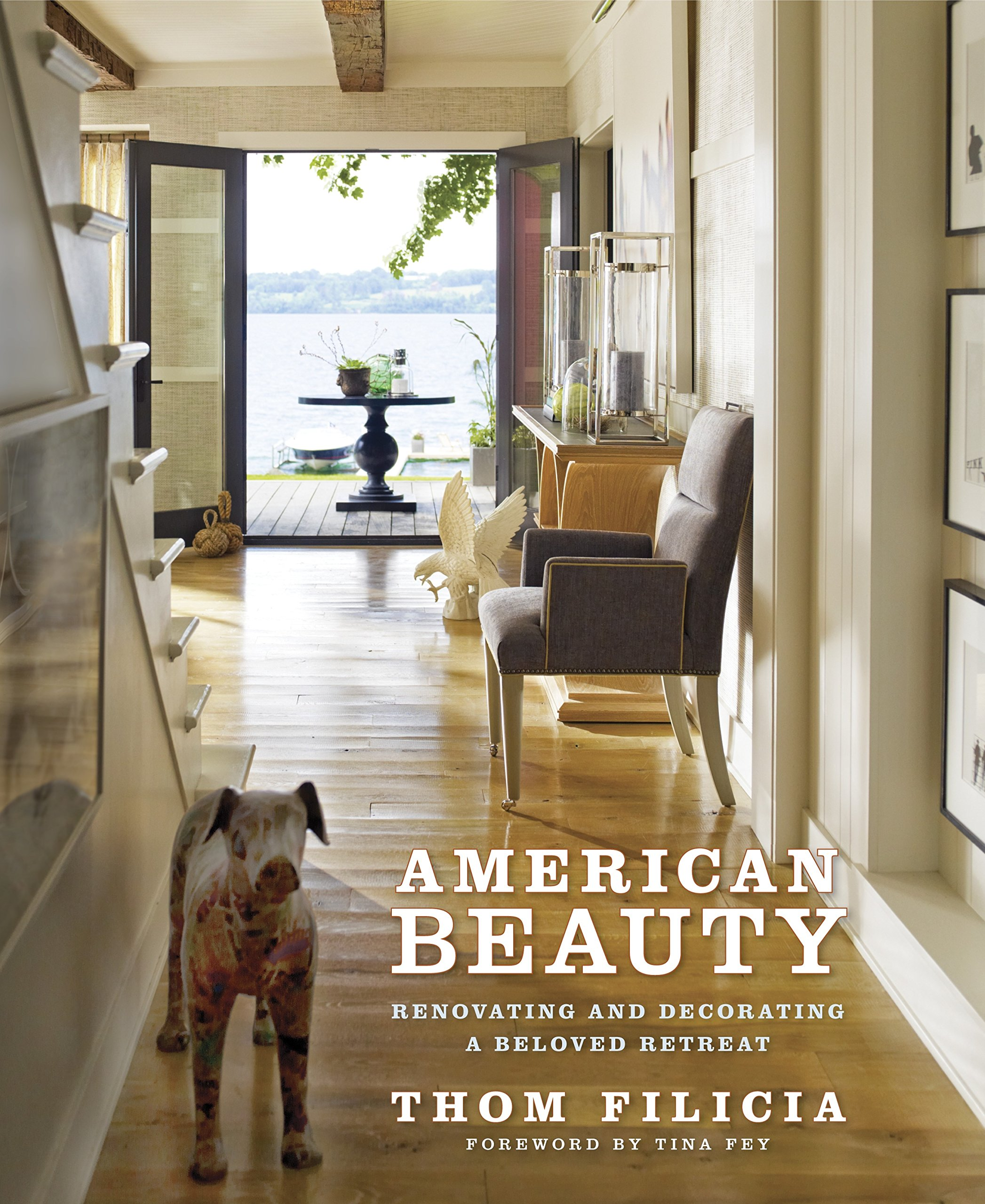 American Beauty: Renovating and Decorating a Beloved Retreat: Thom ...