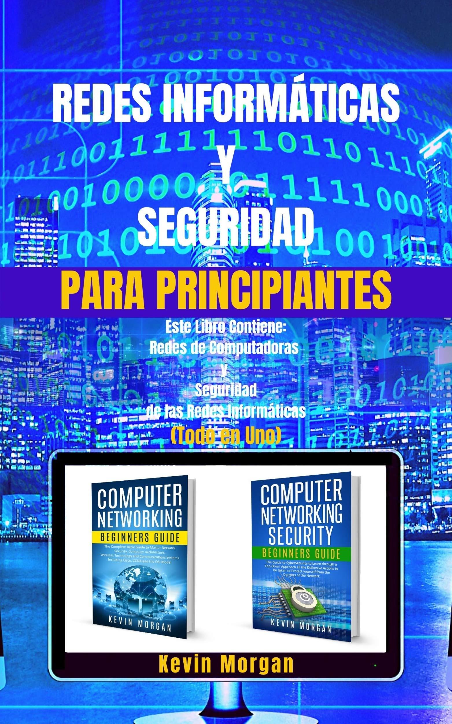 Redes Informáticas y Seguridad para Principiantes: Este Libro Contiene: Redes de Computadoras y Seguridad de las Redes Informáticas. (Todo en Uno) por Kevin Morgan