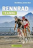 Rennrad-Training: Erprobte Trainingskonzepte und Trainingspläne, einfach umsetzbare Workouts für Grundlagentraining, Radmarathon- und Alpencross-Vorbereitung, ... Tipps zur Regeneration (Bruckmann Training)