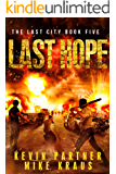 Last Hope: Book 5 in the Thrilling Post-Apocalyptic Survival Series: (The Last City - Book 5)