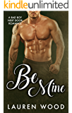Be Mine: A Bad Boy Next Door Romance